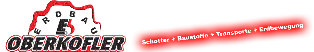 Erdbau Oberkofler   Schotter + Baustoffe + Transporte + Erdbewegung