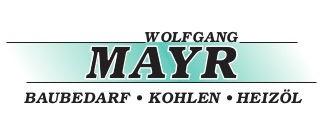 Wolfgang Mayr Baubedarf - Kohlen - Heizöl