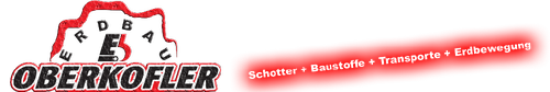 Erdbau Oberkofler GmbH | Transporte - Baustoffe - Erdbewegungen - Schotter