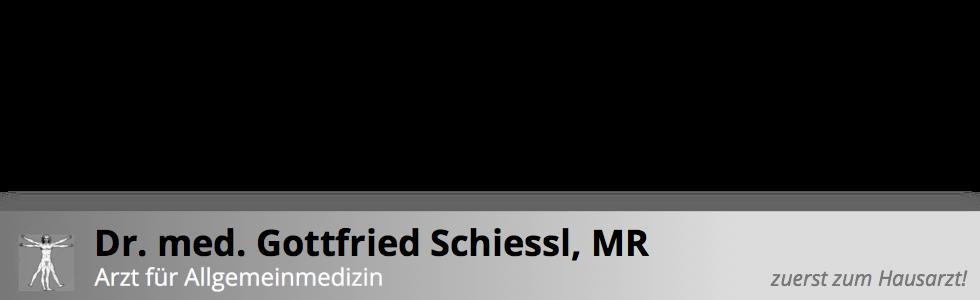 Dr.med. Gottfried Schiessl, MR; Arzt für Allgemeinmedizin